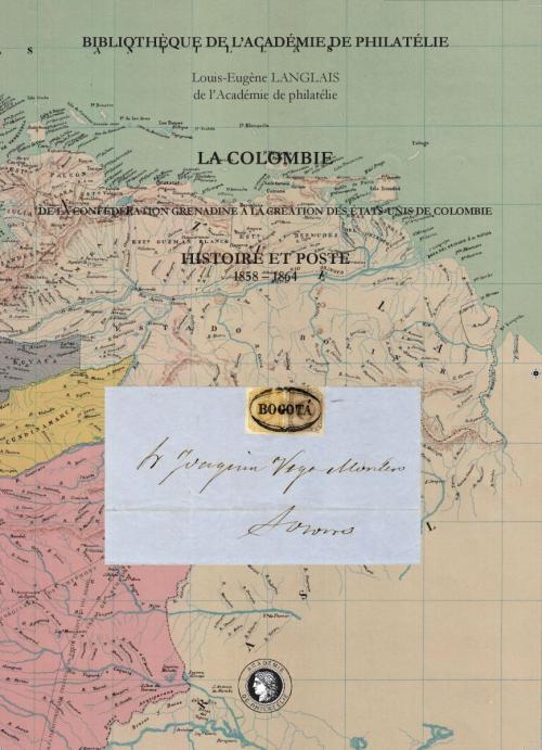 La Colombie, de la Confédération grenadine à la création des états-Unis de Colombie. Histoire et poste 1858 - 1864
