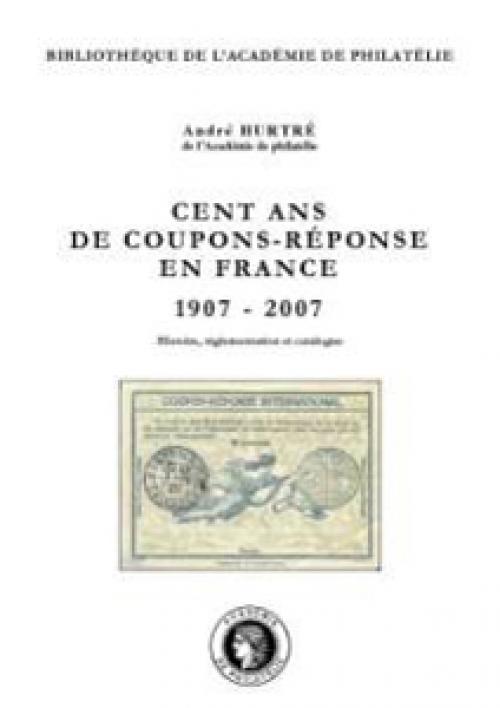 Cent ans de coupons-réponse en France (1907-2007) - Histoire, réglementation et catalogue